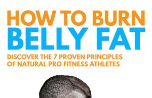How To Burn Belly Fat: Discover The 7 Proven Principles Of Natural Pro Fitness Athletes